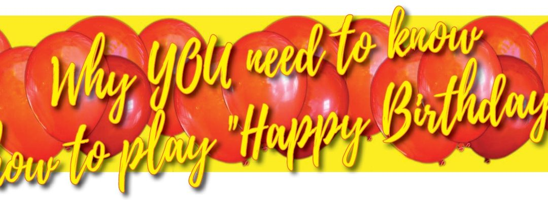 Why you Need to Know How to Play 'Happy Birthday'