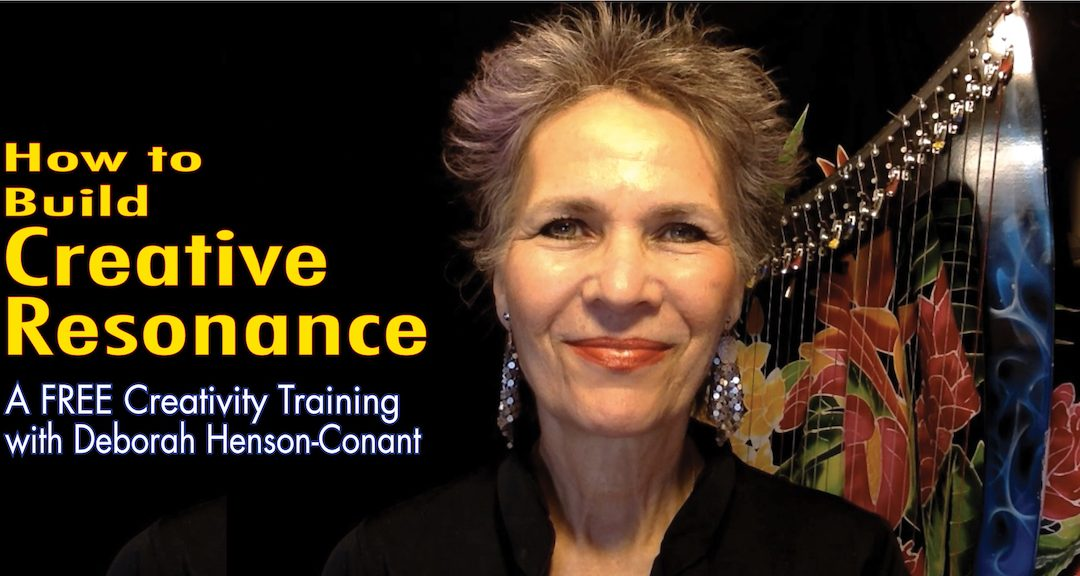How to Build Creative Resonance (Webinar Training with Deborah Henson-Conant)