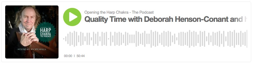 "Quality Time with Deborah Henson-Conant & her Harp on ""Opening the Harp Chakra"" Podcast"